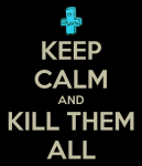 keep-calm-and-kill-them-all-83